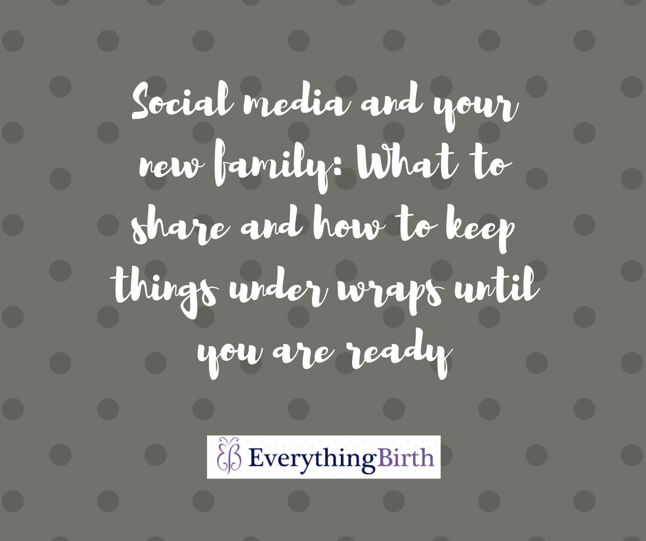 Social media and your new family: What to share and how to keep things under wraps until you are ready