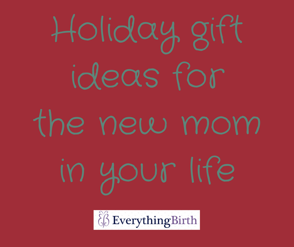 Holiday gift ideas for the new mom in your life