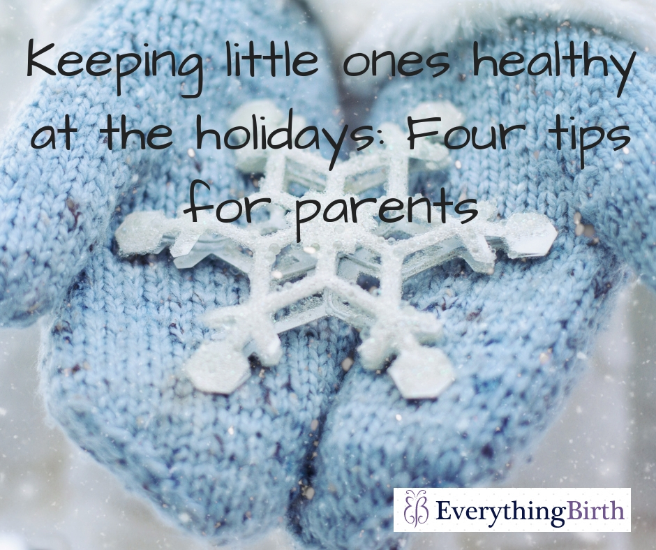Keeping little ones healthy at the holidays: Four tips for parents