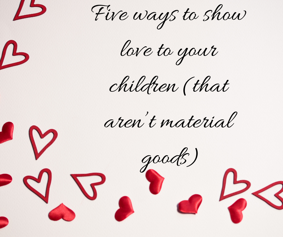 Five ways to show love to your children (that aren't material goods)