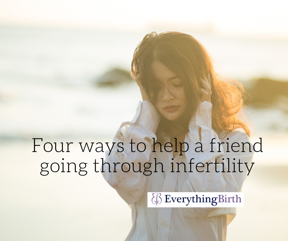 Four ways to help a friend going through infertility
