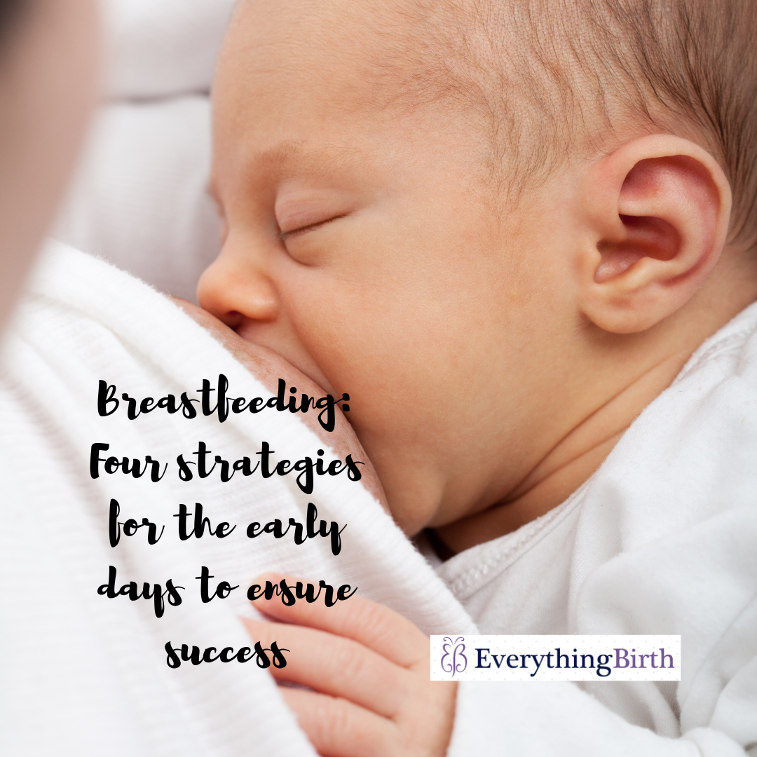 Breastfeeding: Four strategies for the early days to ensure success