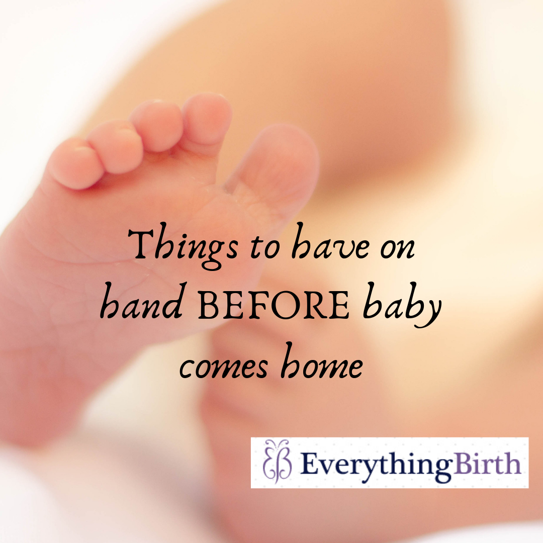 Things to have on hand BEFORE baby comes home