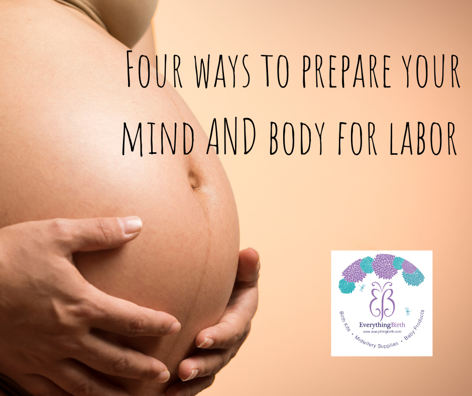 Four ways to prepare your mind AND body for labor!